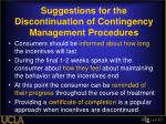 suggestions for the discontinuation of contingency management procedures