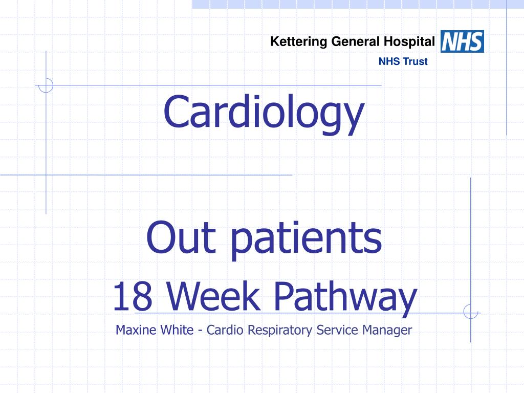 cardiology out patients 18 week pathway maxine white cardio respiratory service manager l.