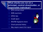 what checks are run on a principal control shareholder or responsible individual