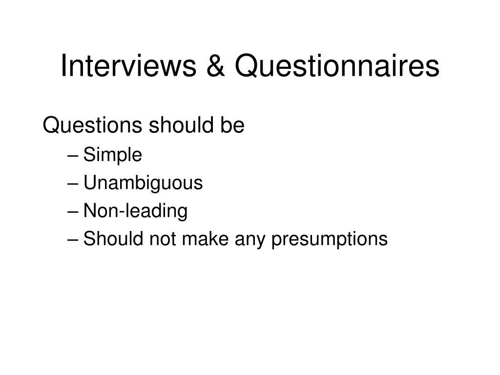 Interviews & Questionnaires