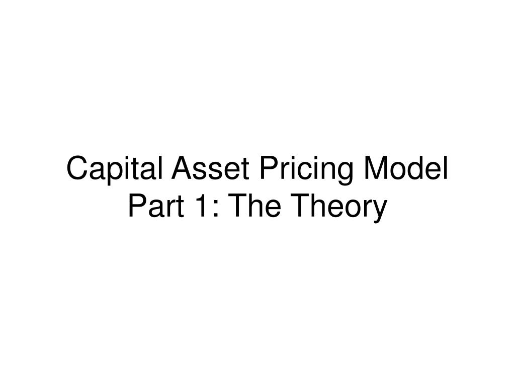 capital asset pricing model part 1 the theory l.
