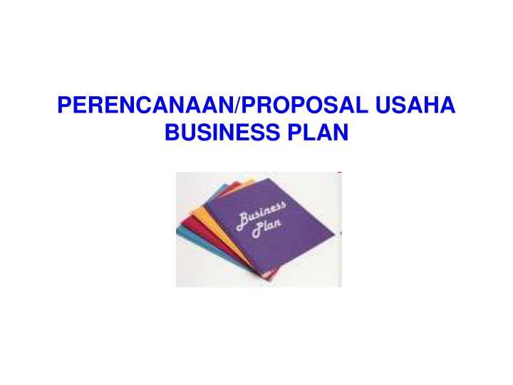 Perencanaan proposal usaha business plan