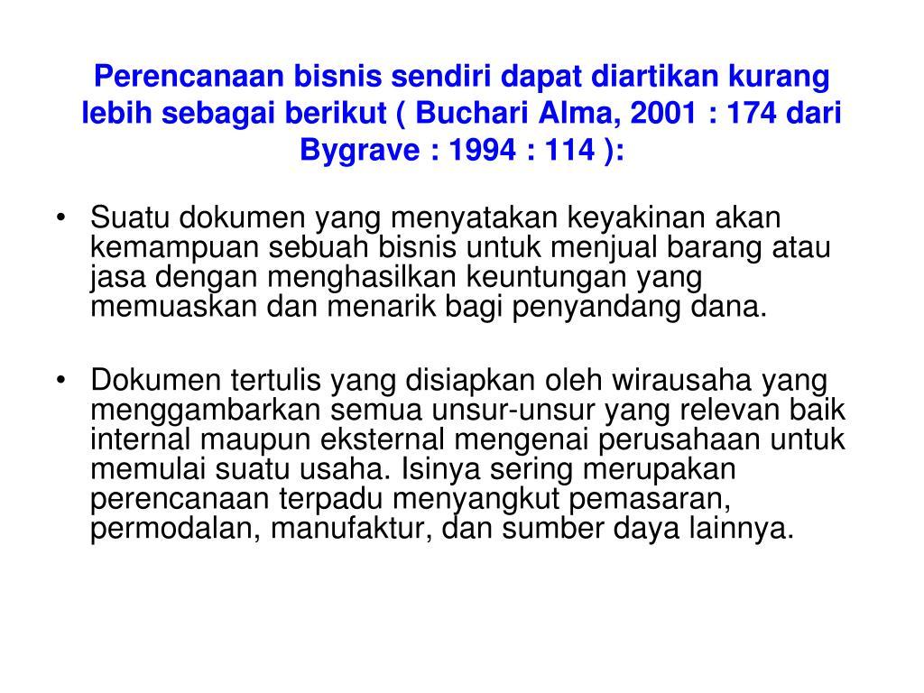 Perencanaan bisnis sendiri dapat diartikan kurang lebih sebagai berikut ( Buchari Alma, 2001 : 174 dari Bygrave : 1994 : 114 ):