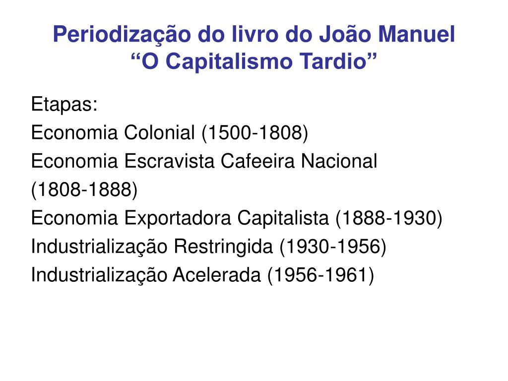 periodiza o do livro do jo o manuel o capitalismo tardio l.