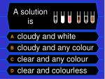 a solution is