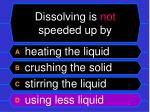 dissolving is not speeded up by12