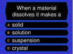 when a material dissolves it makes a