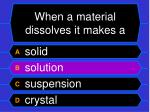 when a material dissolves it makes a4
