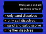 when sand and salt are mixed in water