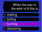 when the wax in the wick is lit this is40