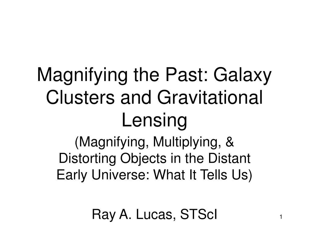 magnifying the past galaxy clusters and gravitational lensing l.