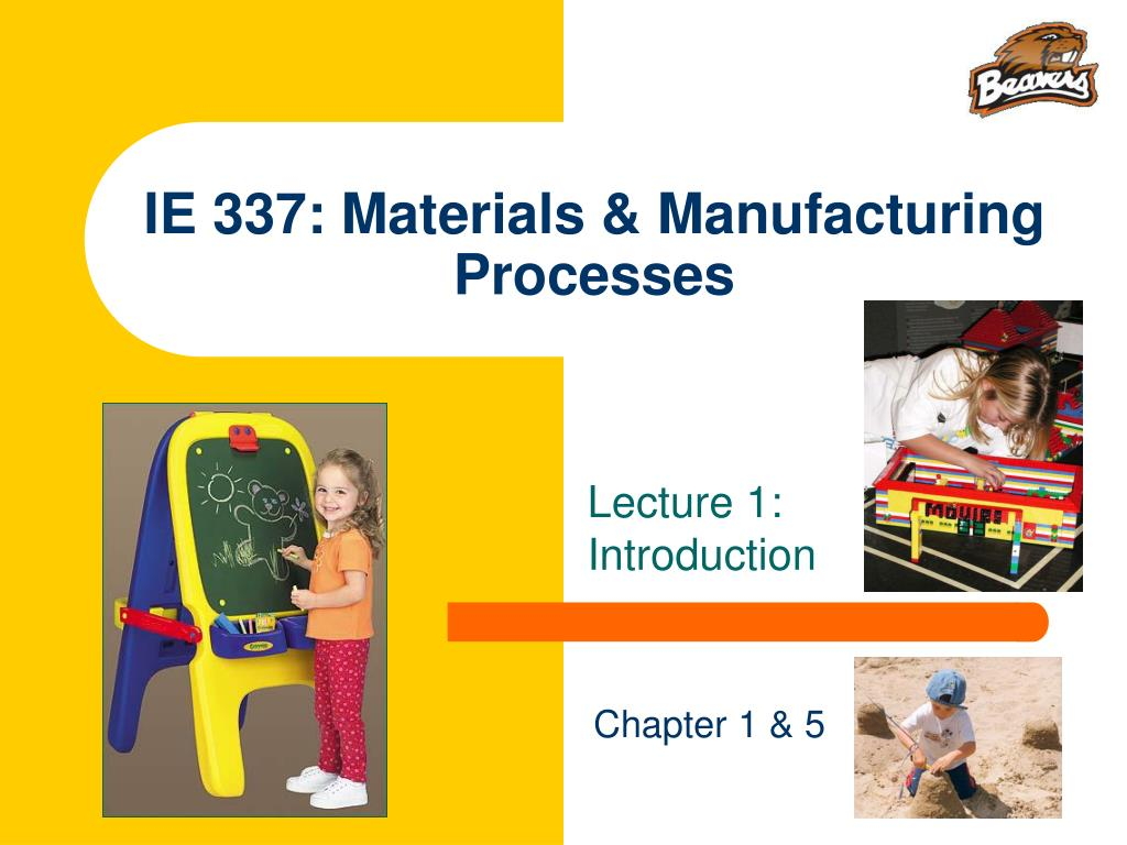 ie 337 materials manufacturing processes l.