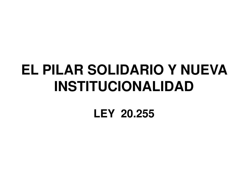 el pilar solidario y nueva institucionalidad l.