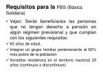 requisitos para la pbs b sica solidaria