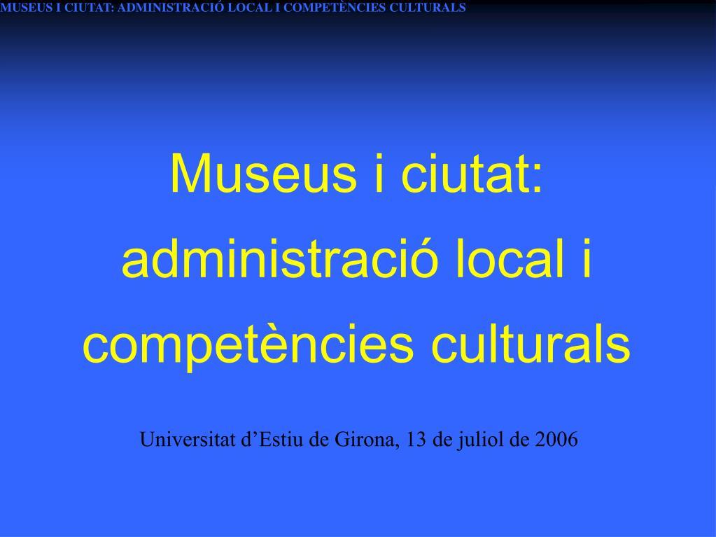 museus i ciutat administraci local i compet ncies culturals l.