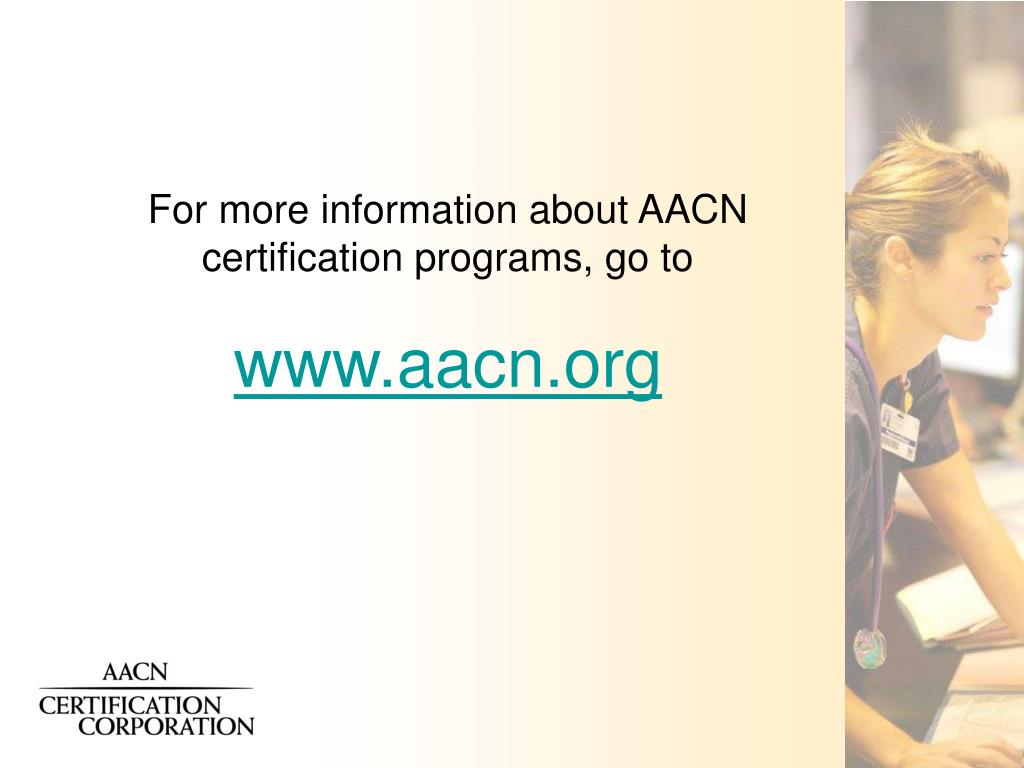 For more information about AACN certification programs, go to
