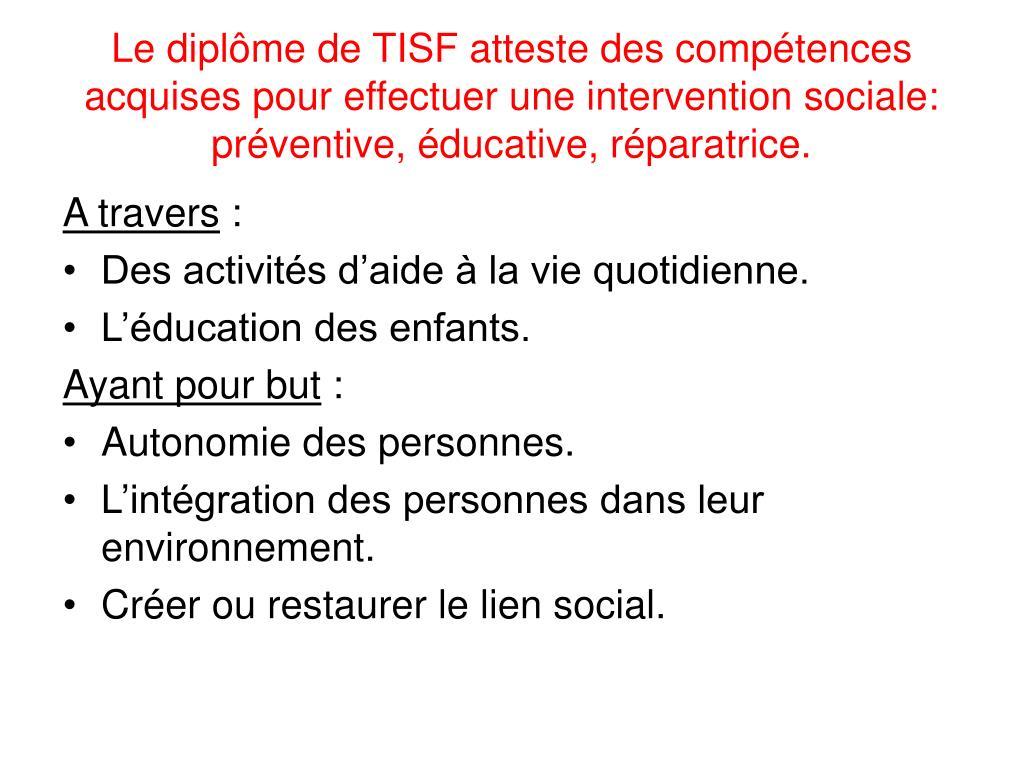 Le diplôme de TISF atteste des compétences acquises pour effectuer une intervention sociale: