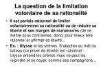 la question de la limitation volontaire de sa rationalit