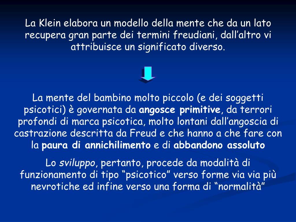 La Klein elabora un modello della mente che da un lato recupera gran parte dei termini freudiani, dall'altro vi attribuisce un significato diverso.