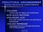 structural arrangement macro molecular constituents