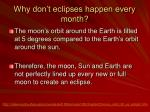 why don t eclipses happen every month