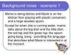 background noise scenario 1