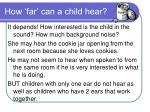how far can a child hear
