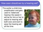 how soon should we try a hearing aid