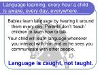 language learning every hour a child is awake every day everywhere