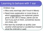 learning to behave with 1 ear