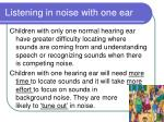 listening in noise with one ear