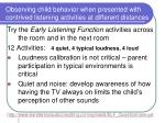 observing child behavior when presented with contrived listening activities at different distances