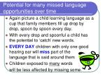 potential for many missed language opportunities over time