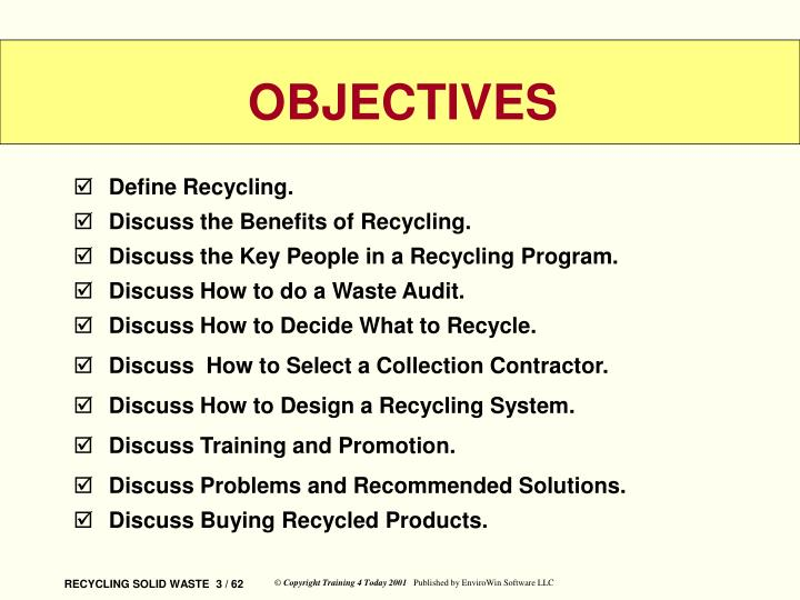 the definition objectives and benefits of recycling Recycle definition, to treat or process (used or waste materials) so as to make suitable for reuse: recycling paper to save trees see more  so as to make suitable for reuse: recycling paper to save trees to alter or adapt for new use without changing the essential form or nature of: the old factory is being recycled as a theater.