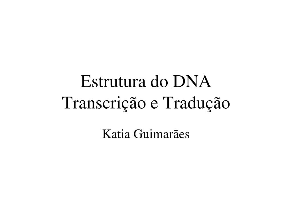 estrutura do dna transcri o e tradu o l.