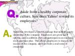 aside from a healthy corporate culture how does yahoo reward its employees