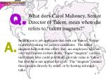 what does carol mahoney senior director of talent mean when she refers to talent magnets