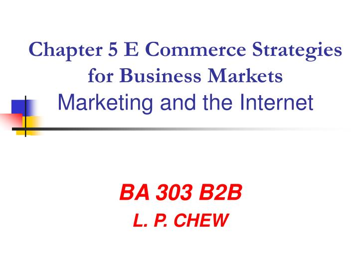 Chapter 5 e commerce strategies for business markets marketing and the internet