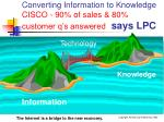 converting information to knowledge cisco 90 of sales 80 customer q s answered says lpc