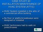 case study 2 installation maintenance of hvac system attic