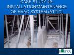 case study 2 installation maintenance of hvac system attic77
