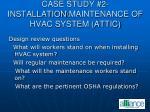case study 2 installation maintenance of hvac system attic78