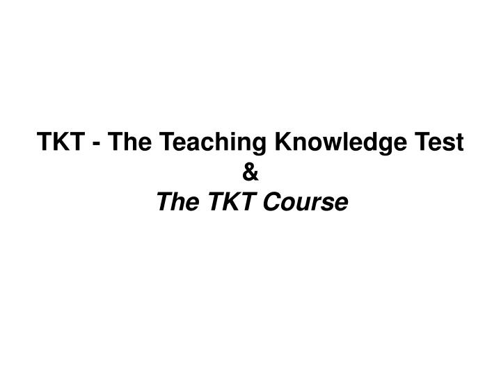 tkt the teaching knowledge test the tkt course n.