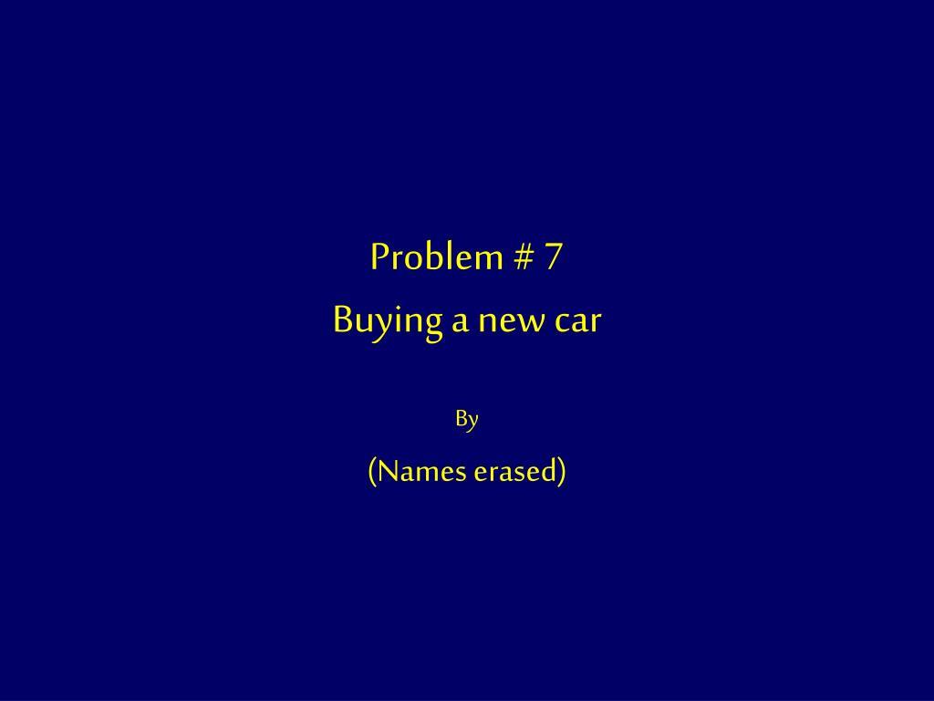 problem 7 buying a new car l.