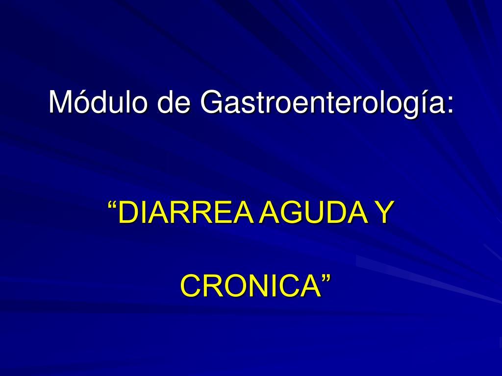 m dulo de gastroenterolog a diarrea aguda y cronica l.