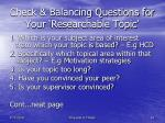 check balancing questions for your researchable topic