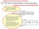 r before transformations or removing outliers