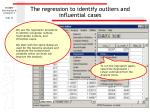 the regression to identify outliers and influential cases