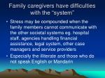 family caregivers have difficulties with the system