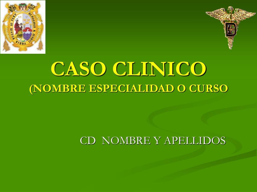 caso clinico nombre especialidad o curso l.